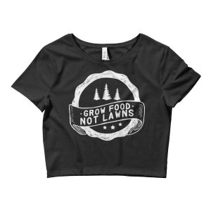 Grow Food Not Lawns Women's Crop Tee