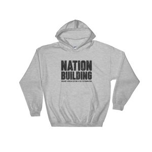 Nationbuilding Hooded Sweatshirt